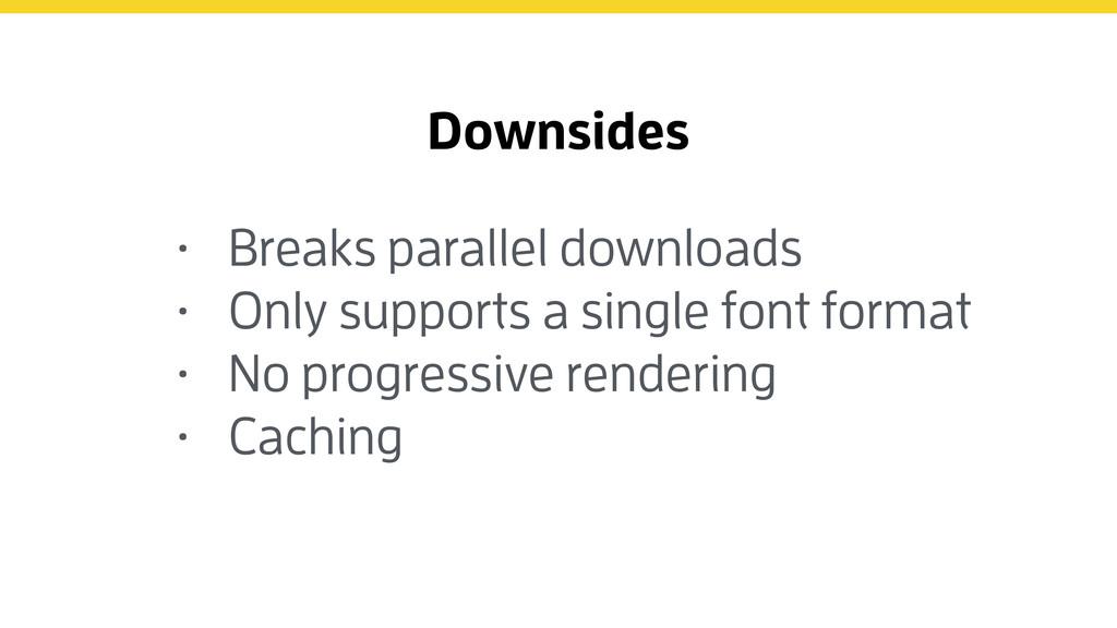 Downsides • Breaks parallel downloads • Only su...