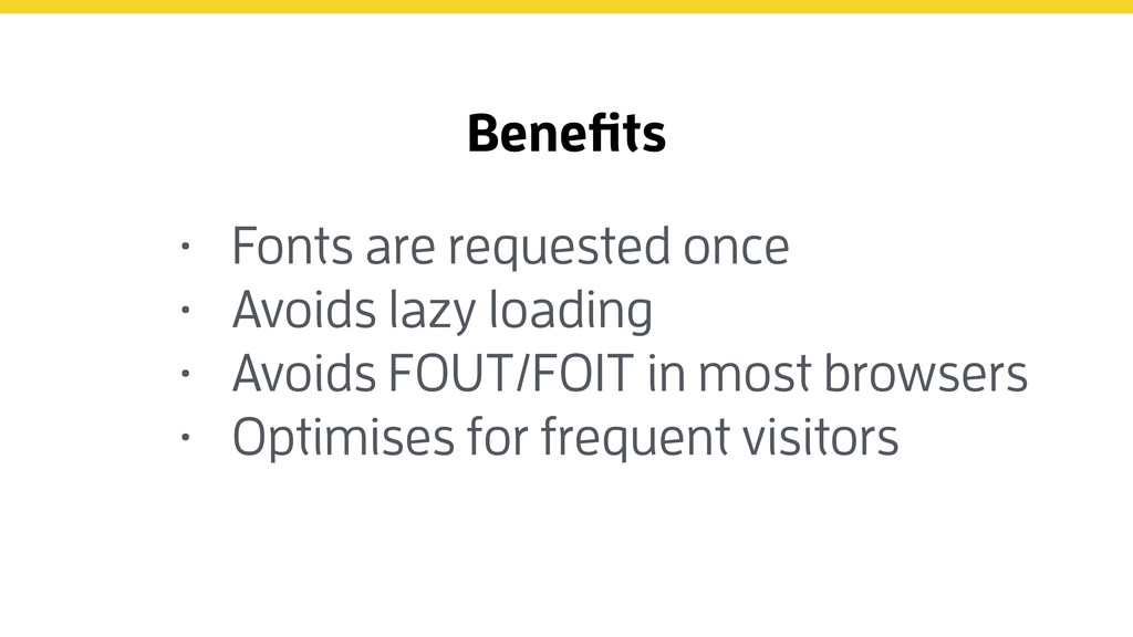 Benefits • Fonts are requested once • Avoids la...