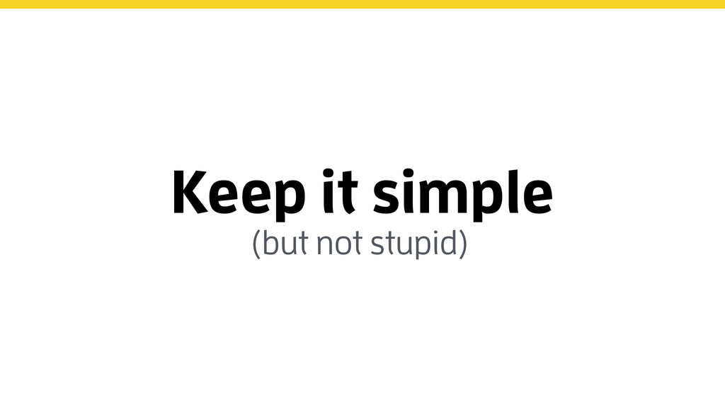 Keep it simple (but not stupid)