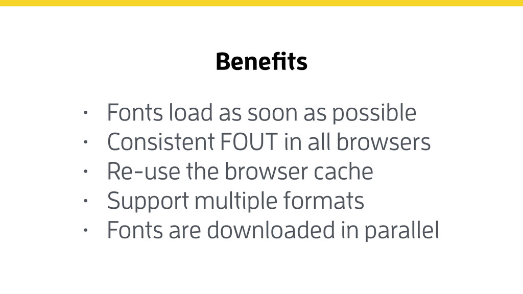 Benefits • Fonts load as soon as possible • Con...