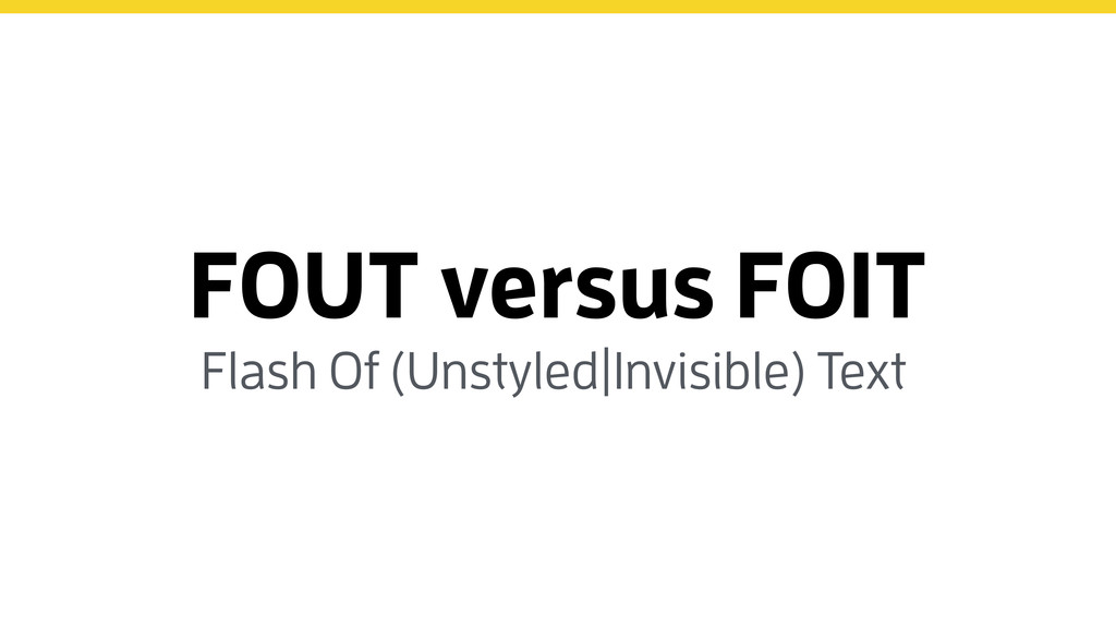 FOUT versus FOIT Flash Of (Unstyled|Invisible) ...