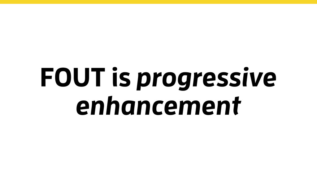 FOUT is progressive enhancement