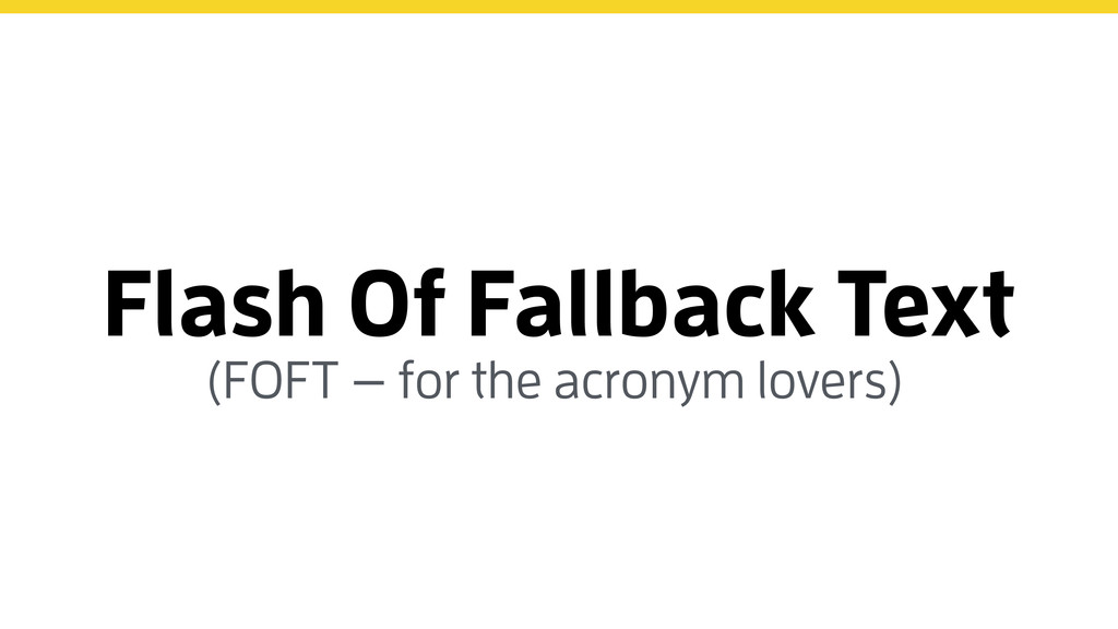 Flash Of Fallback Text (FOFT — for the acronym ...