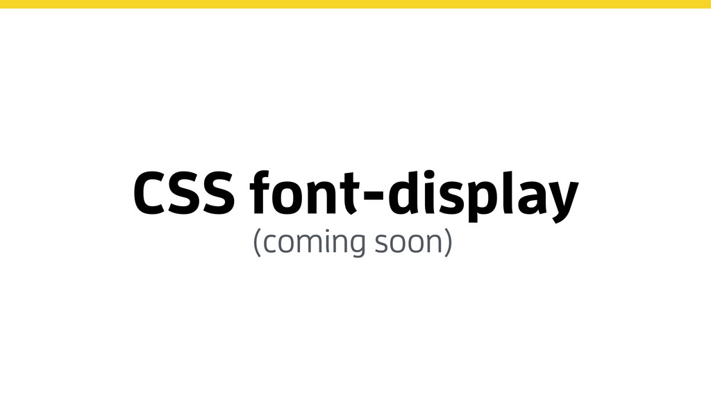 CSS font-display (coming soon)