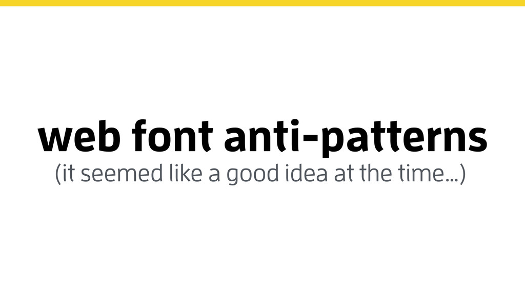web font anti-patterns (it seemed like a good i...