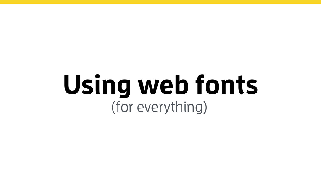 Using web fonts (for everything)