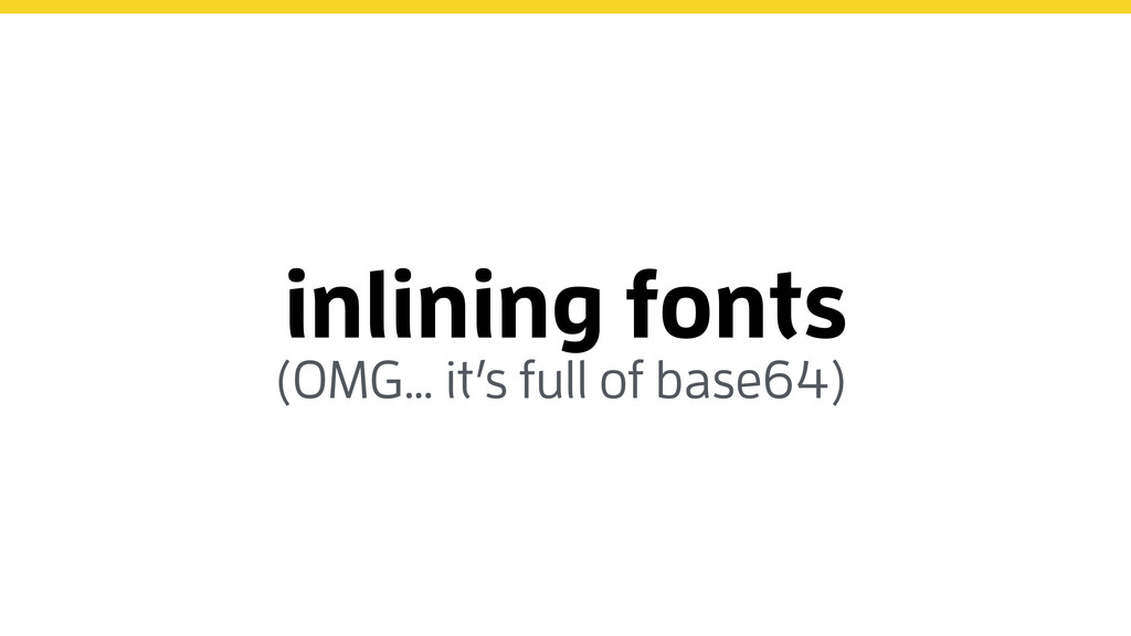 inlining fonts (OMG… it's full of base64)