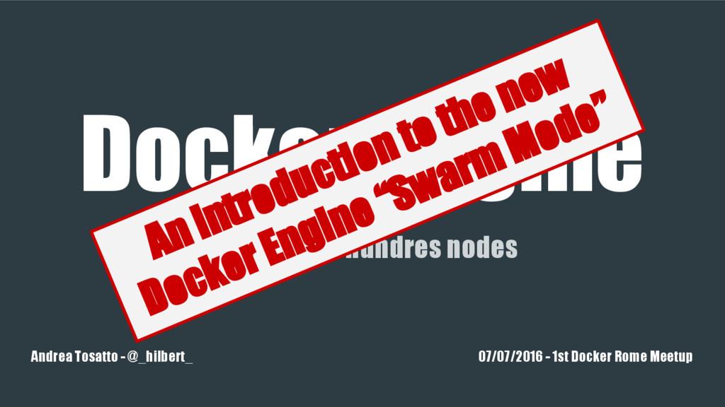 Docker Engine From one to hundres nodes Andrea ...
