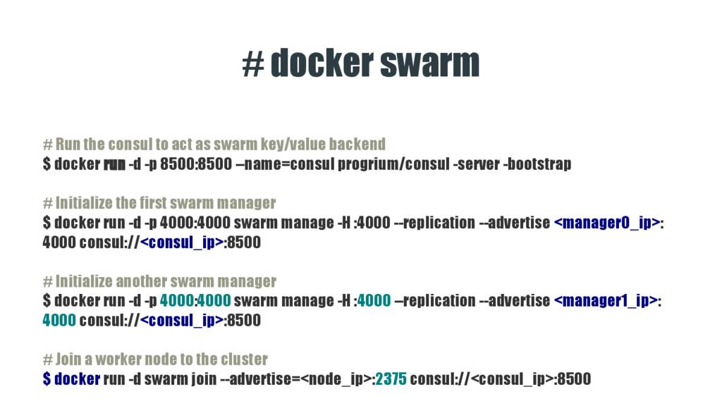 # docker swarm # Run the consul to act as swarm...