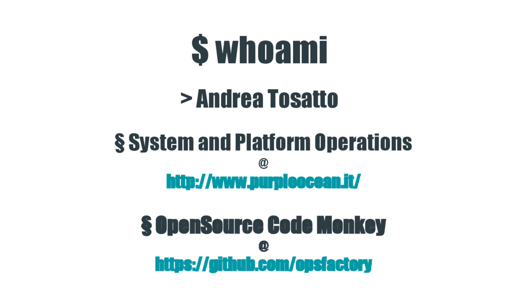 $ whoami > Andrea Tosatto § System and Platform...