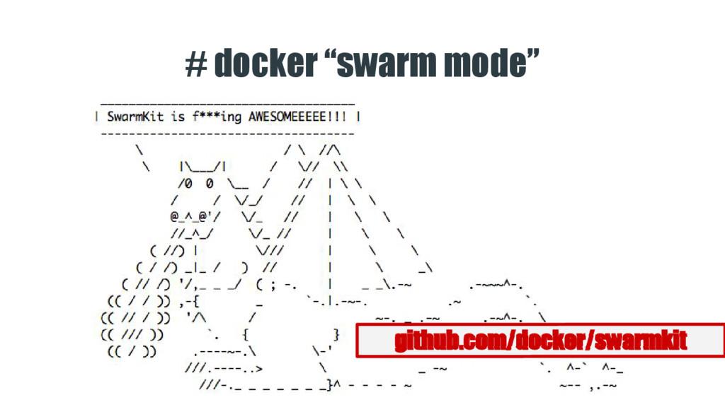 """# docker """"swarm mode"""" github.com/docker/swarmkit"""