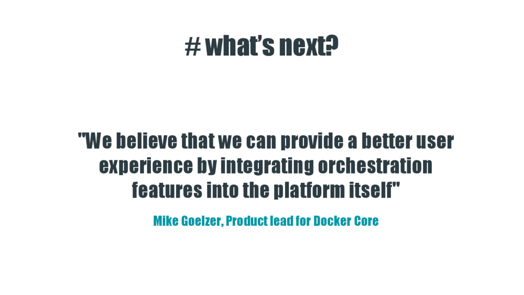 """# what's next? """"We believe that we can provide ..."""