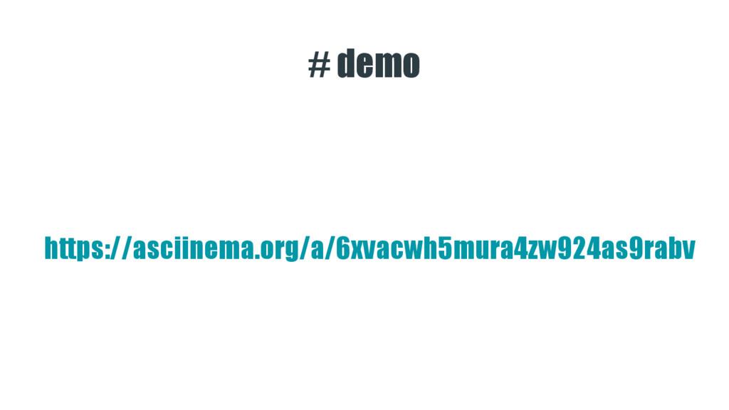 # demo https://asciinema.org/a/6xvacwh5mura4zw9...