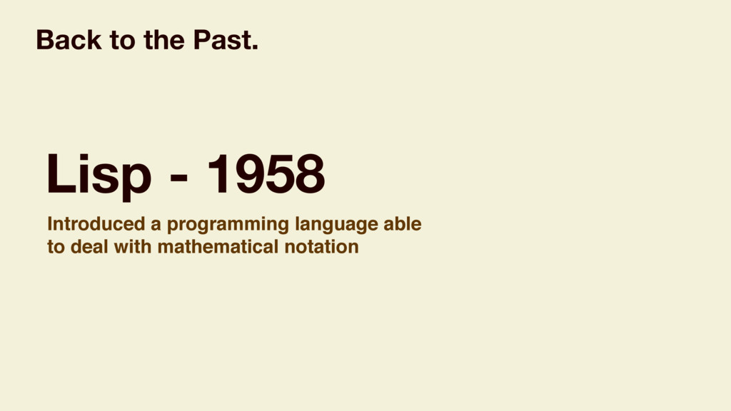 Lisp - 1958 Introduced a programming language a...