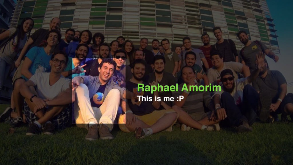 Raphael Amorim This is me :P