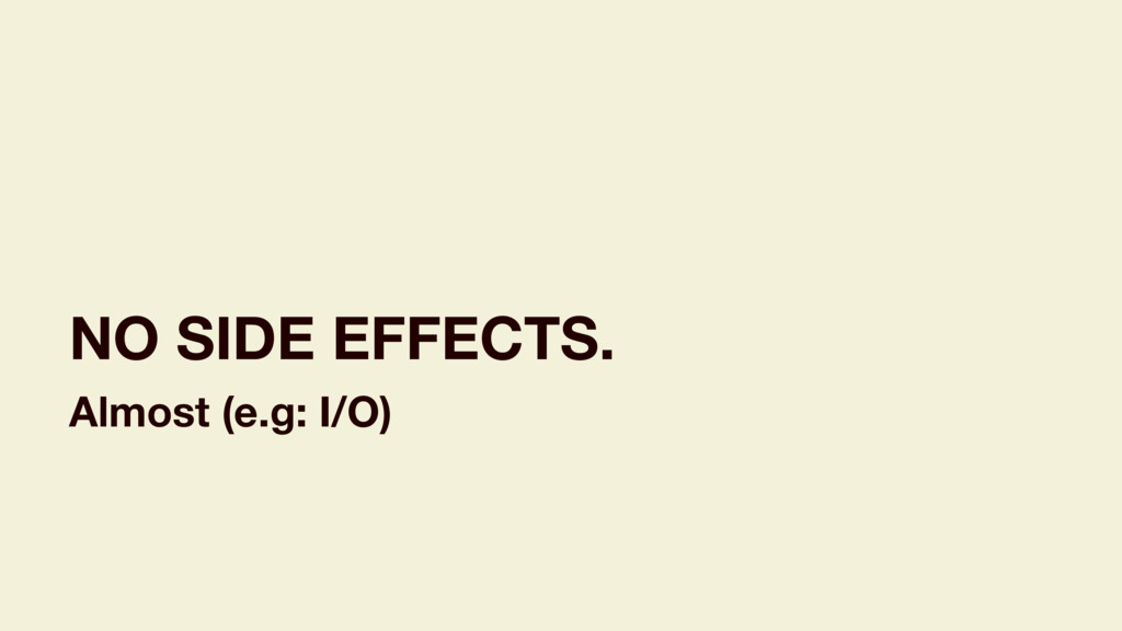 NO SIDE EFFECTS. Almost (e.g: I/O)