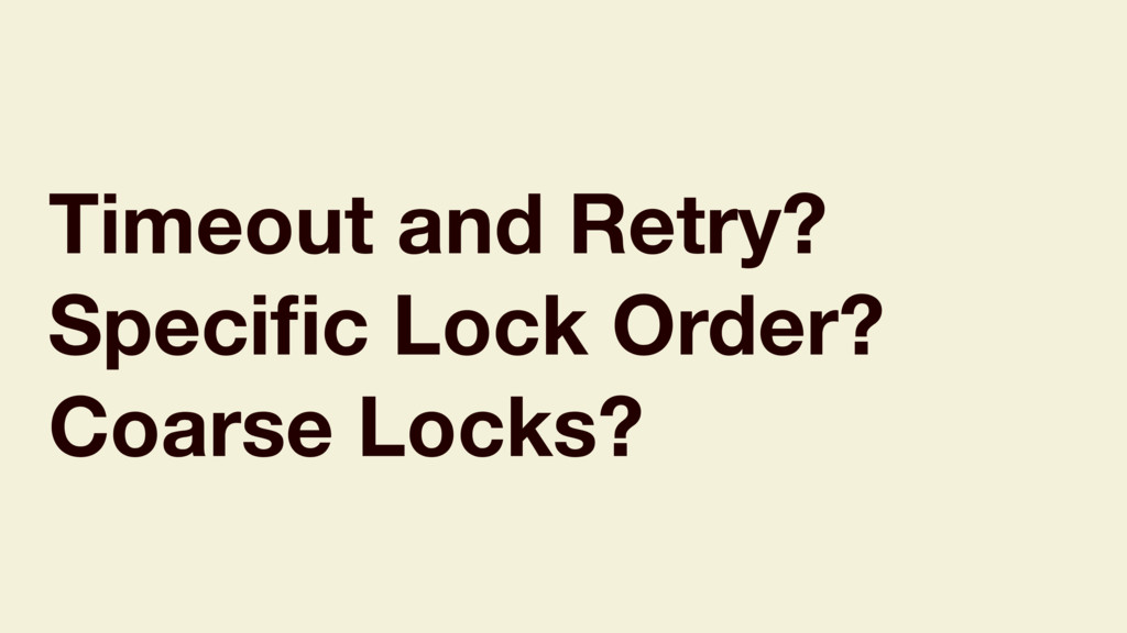 Timeout and Retry? Specific Lock Order? Coarse L...