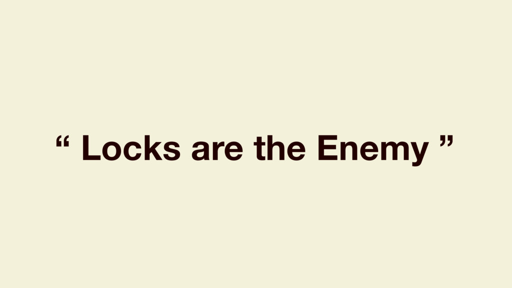 """ Locks are the Enemy """