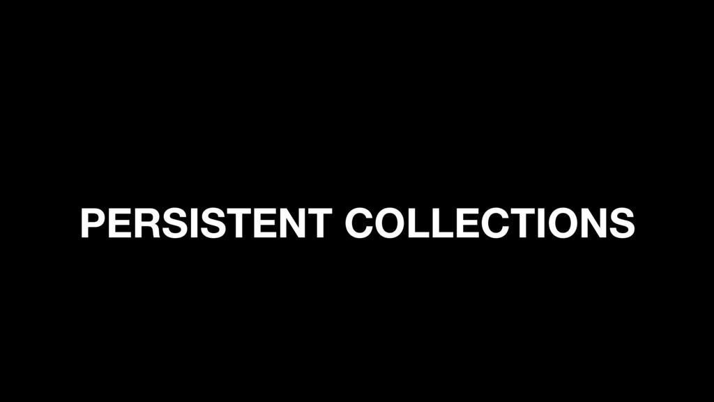 PERSISTENT COLLECTIONS