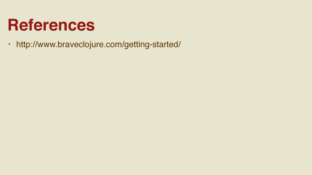 • http://www.braveclojure.com/getting-started/ ...