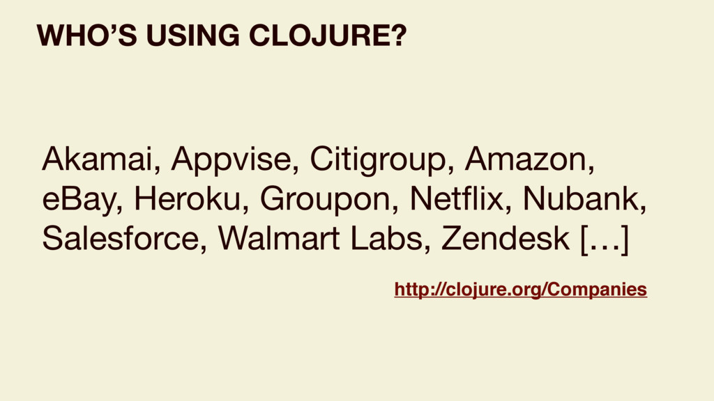 WHO'S USING CLOJURE? Akamai, Appvise, Citigroup...