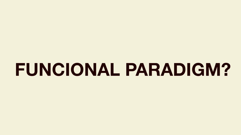 FUNCIONAL PARADIGM?