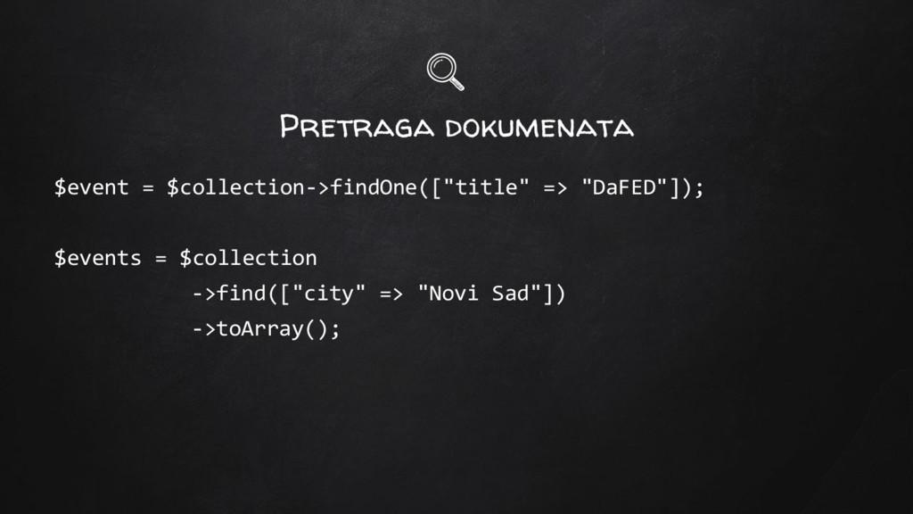 Pretraga dokumenata $event = $collection->findO...