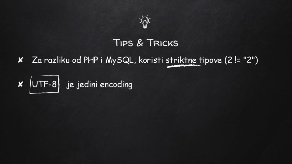 Tips & Tricks ✘ Za razliku od PHP i MySQL, kori...