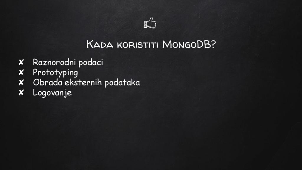Kada koristiti MongoDB? ✘ Raznorodni podaci ✘ P...