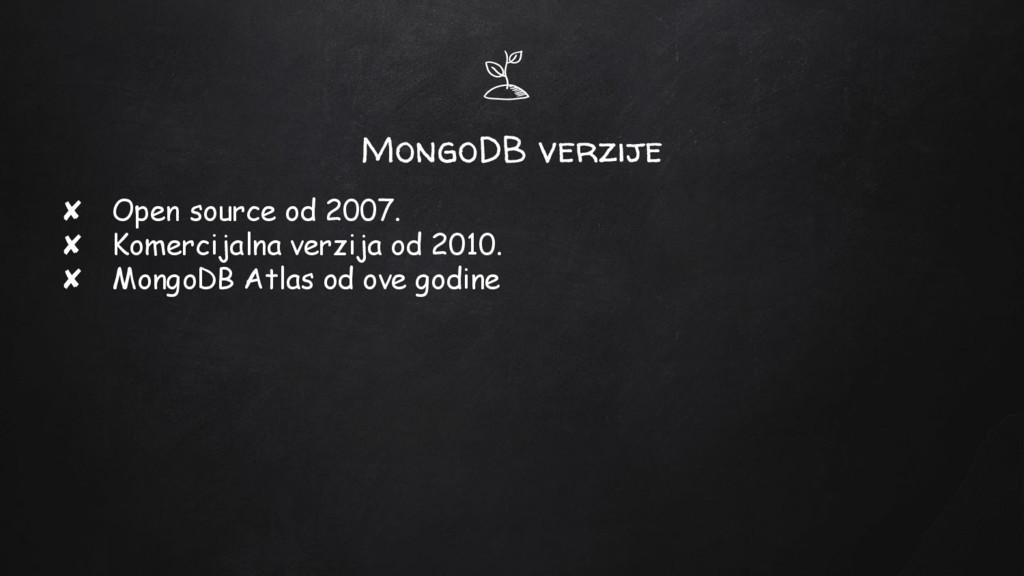 MongoDB verzije ✘ Open source od 2007. ✘ Komerc...