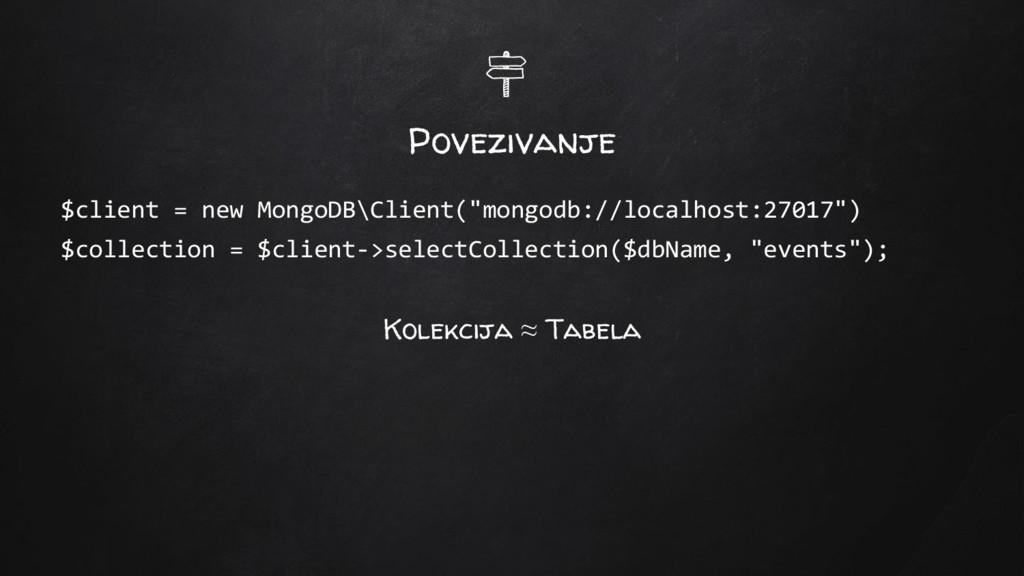 """Povezivanje $client = new MongoDB\Client(""""mongo..."""