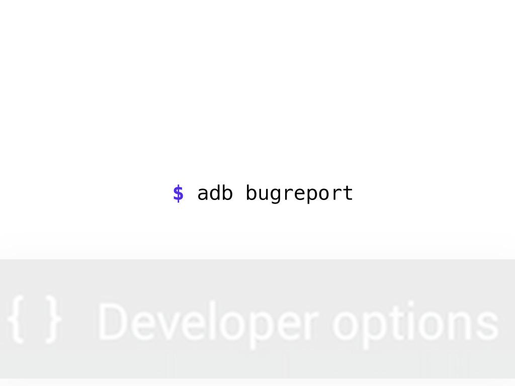 $ adb bugreport
