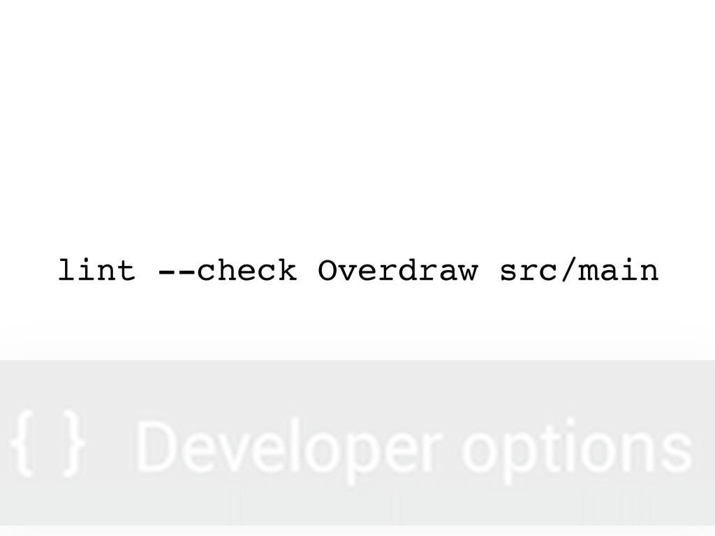 lint --check Overdraw src/main
