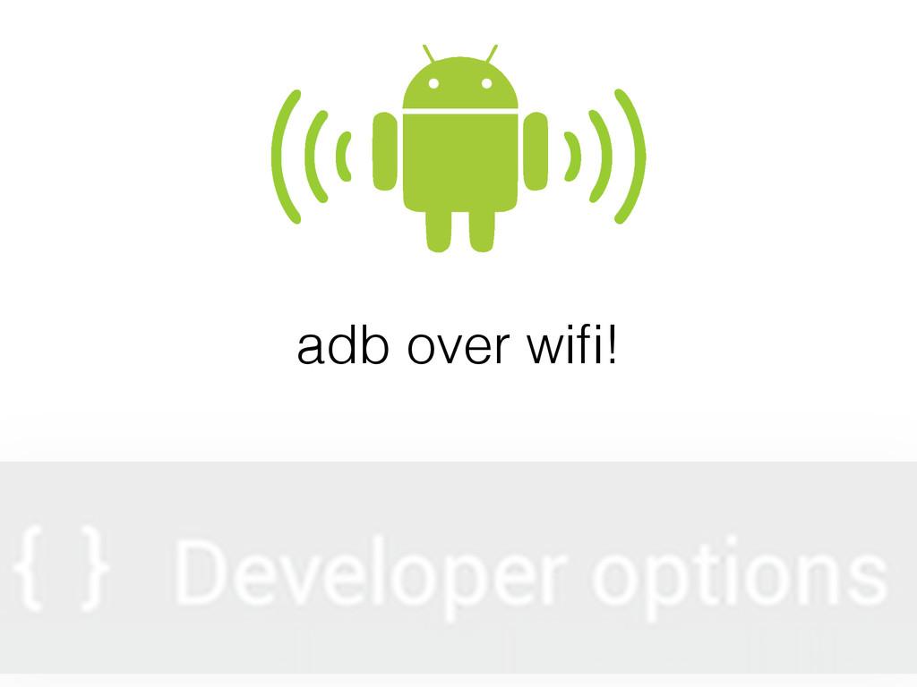 adb over wifi!