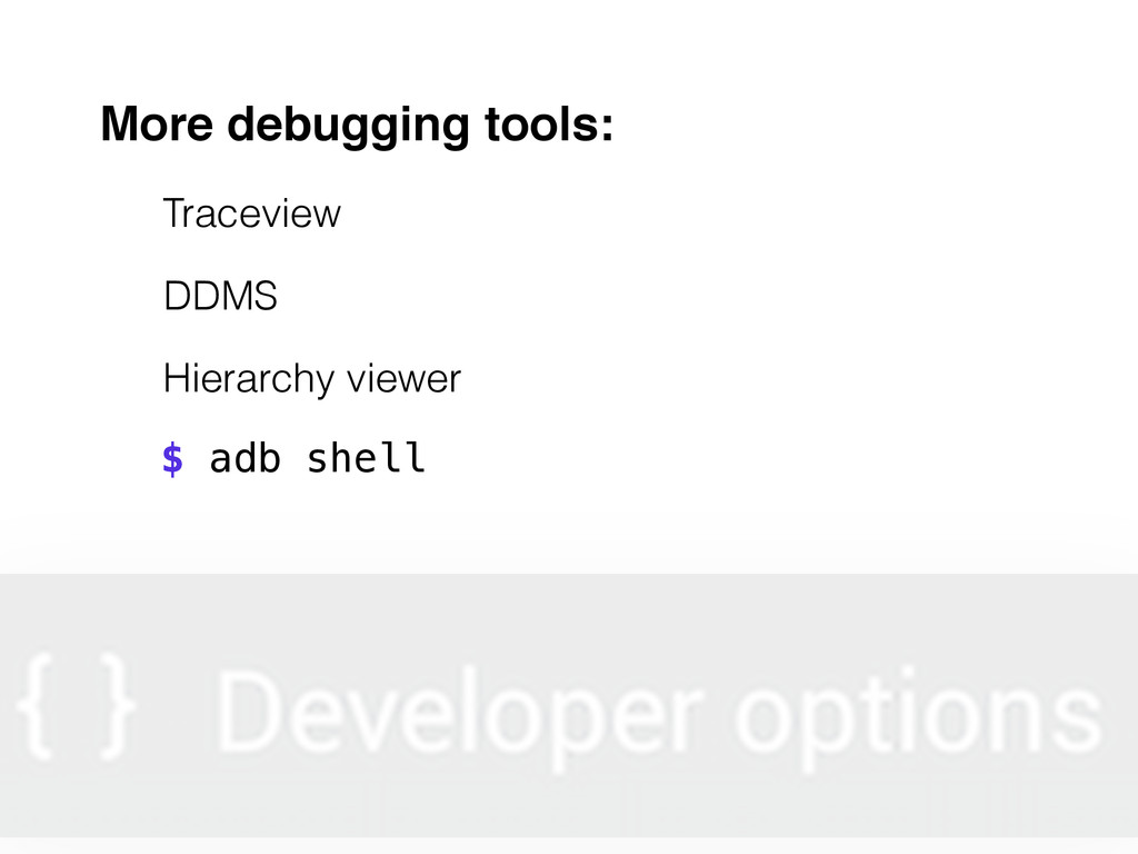 $ adb shell More debugging tools: DDMS Hierarch...
