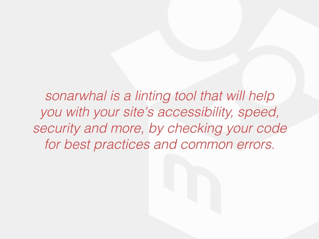 sonarwhal is a linting tool that will help you ...