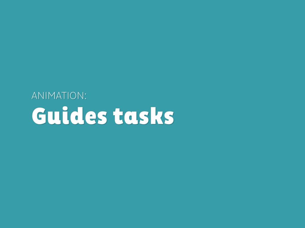 ANIMATION: Guides tasks