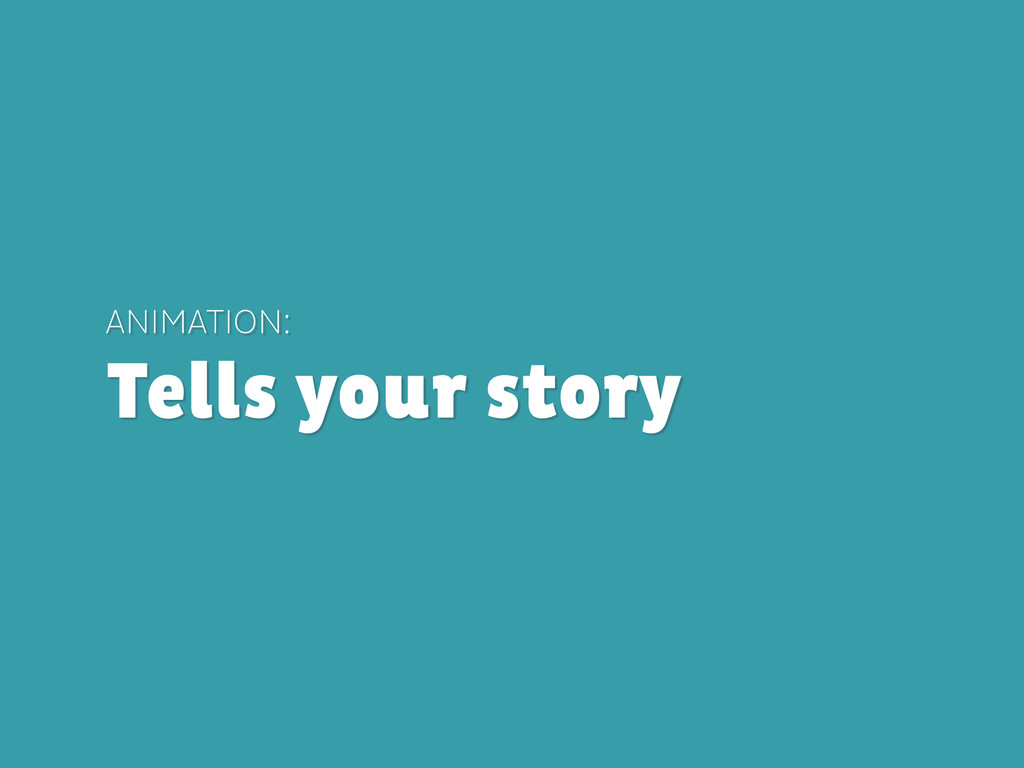 ANIMATION: Tells your story