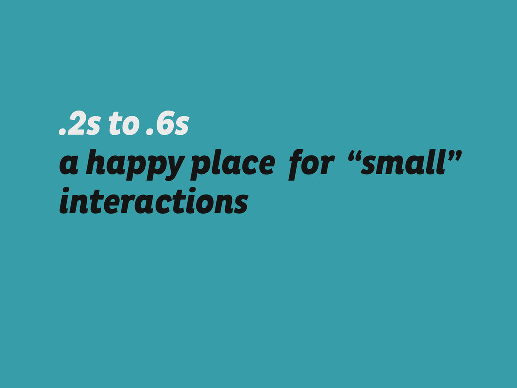 """.2s to .6s  a happy place for """"small"""" interact..."""
