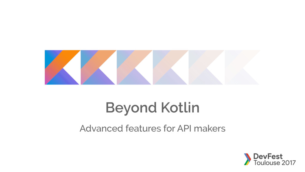 Beyond Kotlin Advanced features for API makers