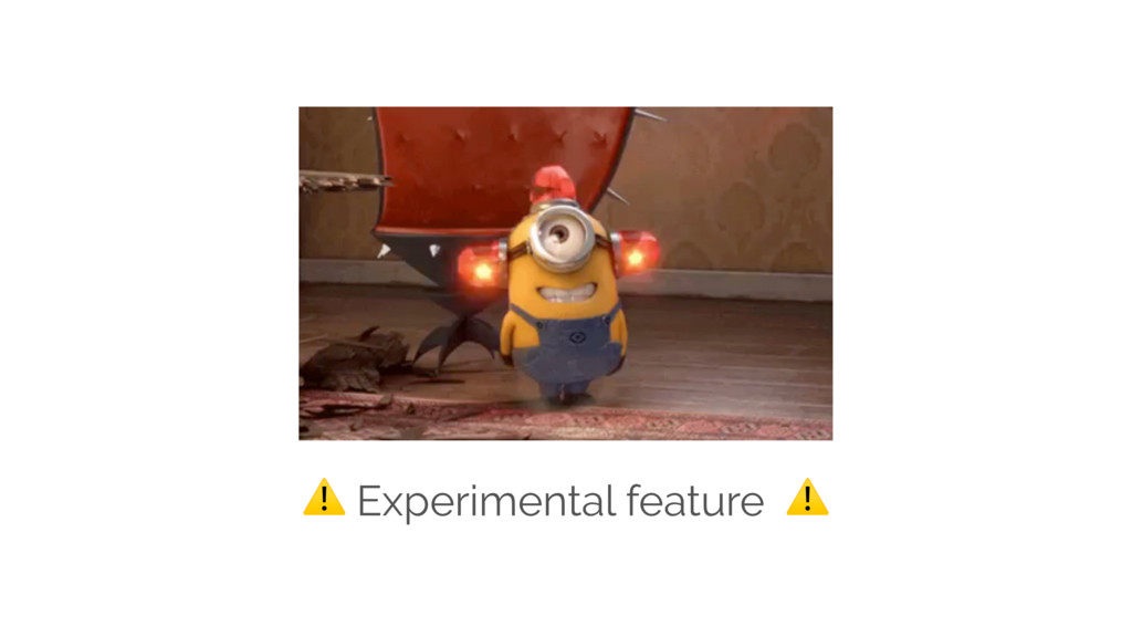 ⚠ Experimental feature ⚠