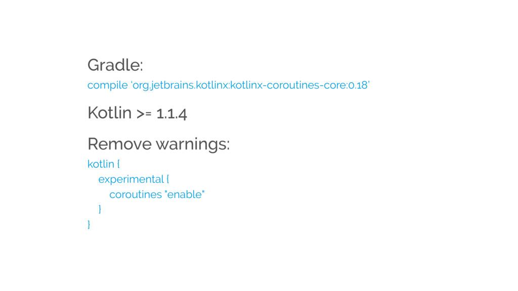Kotlin >= 1.1.4 Gradle: compile 'org.jetbrains....