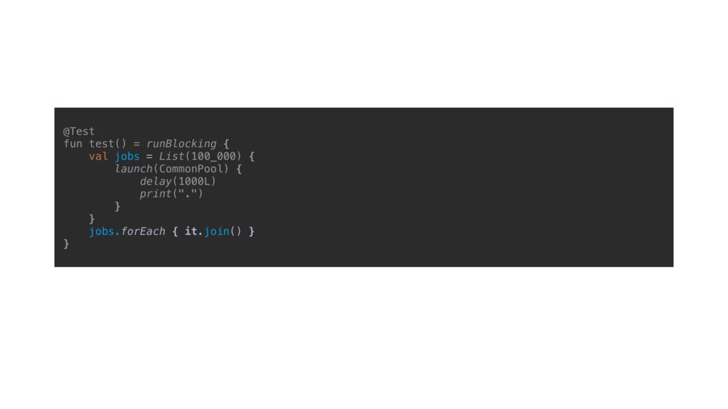@Test fun test() = runBlocking { val jobs = Lis...