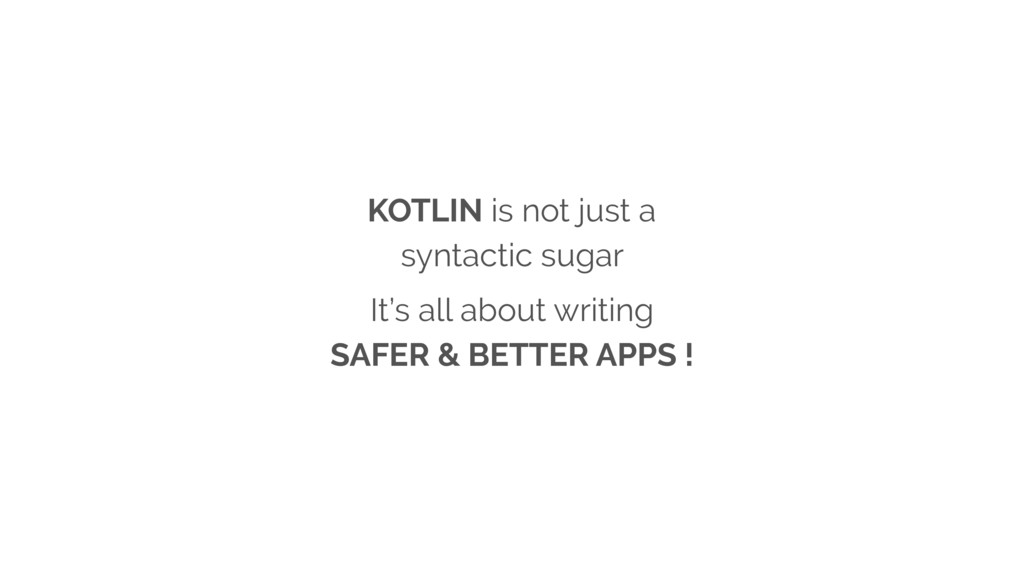 KOTLIN is not just a syntactic sugar It's all a...
