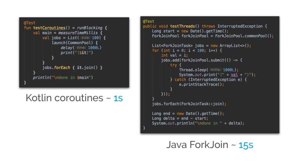 Kotlin coroutines ~ 1s Java ForkJoin ~ 15s