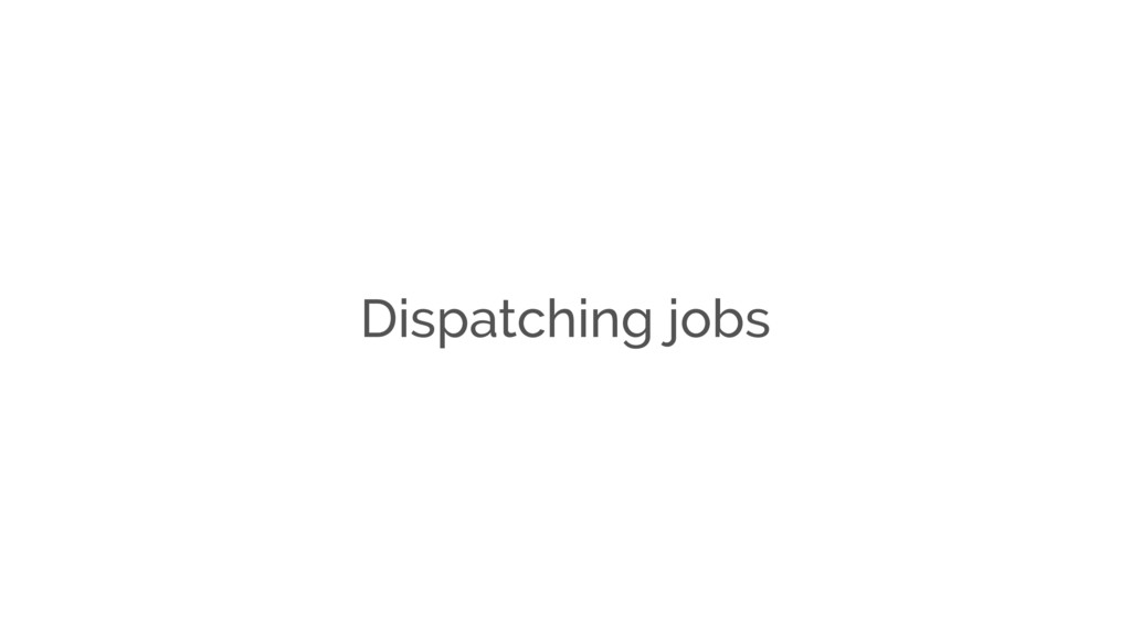 Dispatching jobs