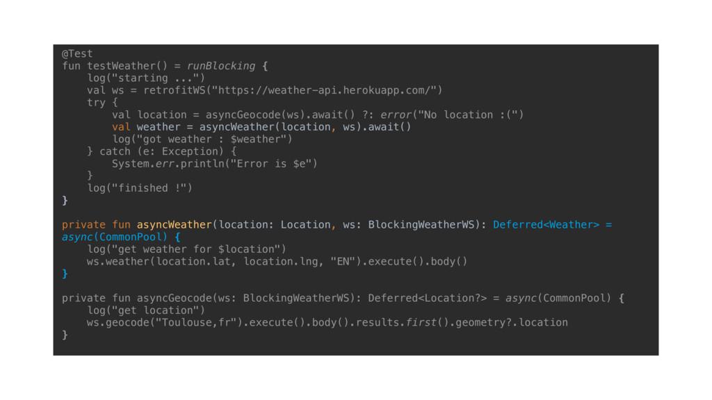 """@Test fun testWeather() = runBlocking { log(""""..."""