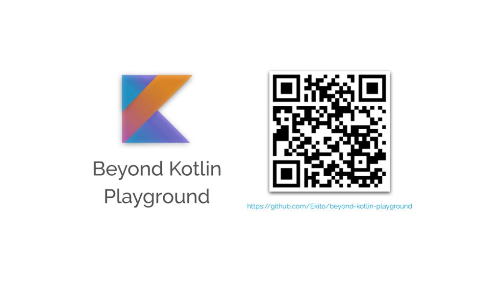 Beyond Kotlin Playground https:/ /github.com/Ek...