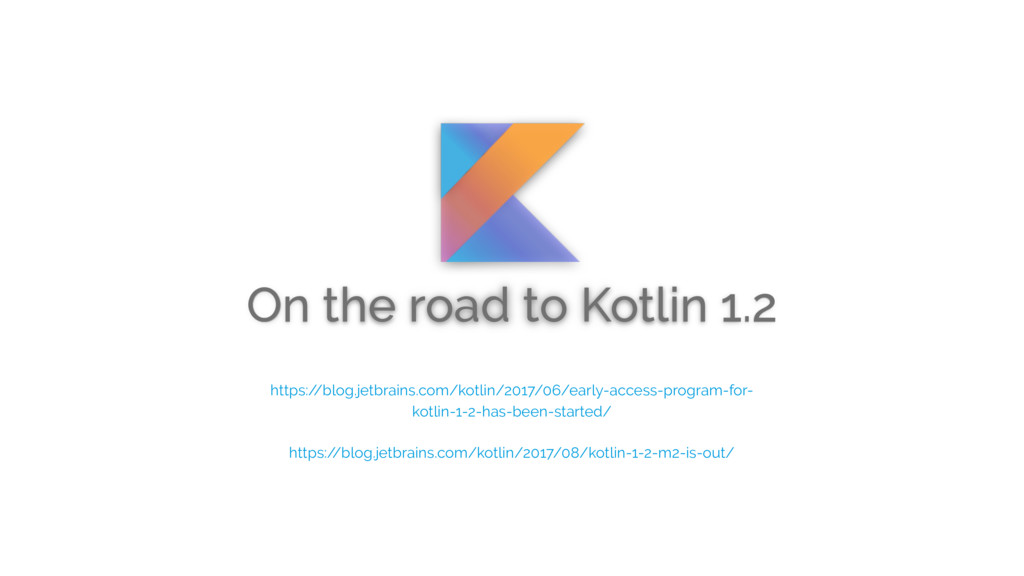 On the road to Kotlin 1.2 https:/ /blog.jetbrai...