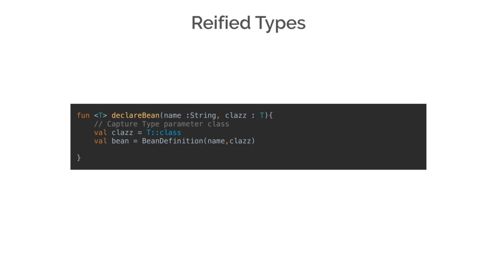 Reified Types fun declareBean(name :String, cla...